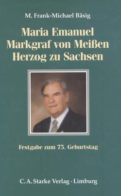 Maria Emanuel Markgraf von Meissen Herzog zu Sachsen von Bäsig,  M. Frank-Michael