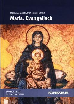 Maria. Evangelisch von Schacht,  Ulrich, Seidel,  Thomas A.