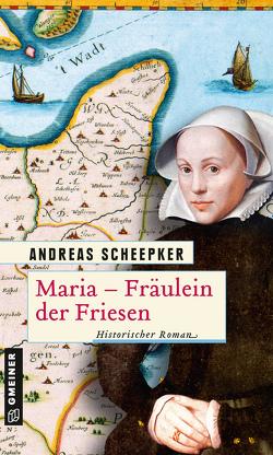 Maria – Fräulein der Friesen von Scheepker,  Andreas