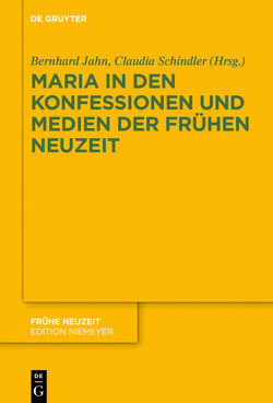 Maria in den Konfessionen und Medien der Frühen Neuzeit von Jahn,  Bernhard, Schindler,  Claudia