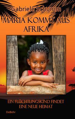 Maria kommt aus Afrika – Ein Flüchtlingskind findet eine neue Heimat – Roman für Kinder von Schumm,  Gabriele