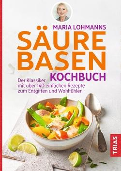 Maria Lohmanns Säure-Basen-Kochbuch von Lohmann,  Maria