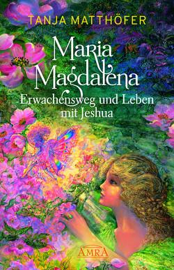 MARIA MAGDALENA – Erwachensweg und Leben mit Jeshua von Matthöfer,  Tanja