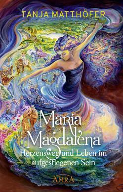 MARIA MAGDALENA – Herzensweg und Leben im aufgestiegenen Sein von Matthöfer,  Tanja