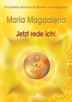 Maria Magdalena – Jetzt rede ich! von Ammon,  Eva-Maria