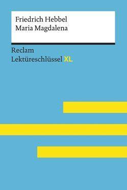 Maria Magdalena von Friedrich Hebbel: Lektüreschlüssel mit Inhaltsangabe, Interpretation, Prüfungsaufgaben mit Lösungen, Lernglossar. (Reclam Lektüreschlüssel XL) von Keul,  Wolfgang