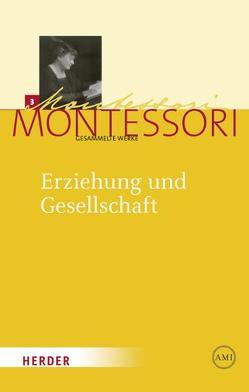 Maria Montessori – Gesammelte Werke / Erziehung und Gesellschaft von Ludwig,  Harald, Montessori,  Maria