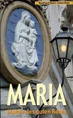 Maria – Mutter des guten Rates von Abeln,  Reinhard, Kner,  Anton