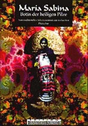 Maria Sabina – Botin der heiligen Pilze. Vom traditionellen Schamanentum… von Liggenstorfer,  Roger, Rätsch,  Christian