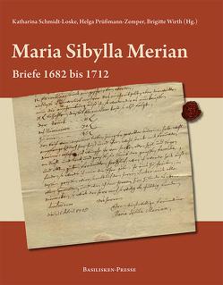 Maria Sibylla Merian – Briefe 1682 bis 1712 von Prüßmann- Zemper,  Helga, Schmidt-Loske,  Katharina, Wirth,  Brigitte