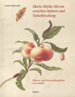 Maria Sibylla Merian zwischen Malerei und Naturforschung von Grabowski,  Carin