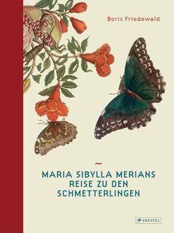 Maria Sibylla Merians Reise zu den Schmetterlingen von Friedewald,  Boris