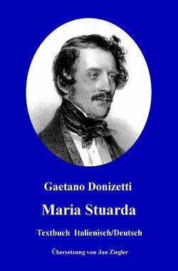 Maria Stuarda: Italienisch/Deutsch von Donizetti,  Gaetano, Ziegler,  Jan
