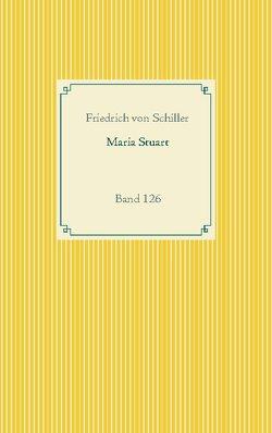 Maria Stuart von Schiller,  Friedrich von