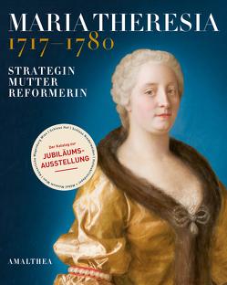Maria Theresia 1717–1780 von Iby,  Elfriede, Mutschlechner,  Martin, Telesko,  Werner, Vocelka,  Karl