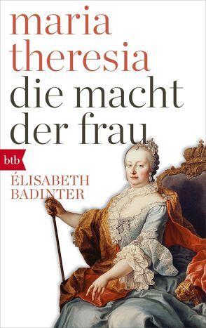 Maria Theresia. Die Macht der Frau von Badinter,  Elisabeth, Brühmann,  Horst
