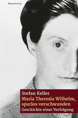 Maria Theresia Wilhelm – spurlos verschwunden von Keller,  Stefan