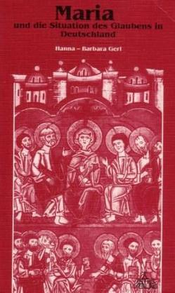 Maria und die Situation des Glaubens in Deutschland von Gerl,  Hanna B, Marmann,  Michael J