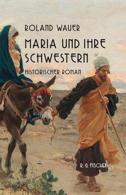 Maria und ihre Schwestern von Wauer,  Roland