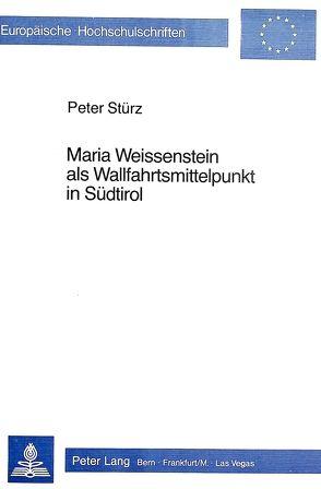 Maria Weissenstein als Wallfahrtsmittelpunkt in Südtirol von Stuerz,  Peter
