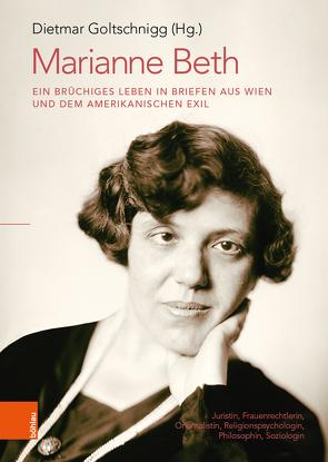 Marianne Beth: Ein brüchiges Leben in Briefen aus Wien und dem amerikanischen Exil von Goltschnigg,  Dietmar