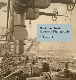 Marianne Strobl, »Industrie-Photograph« 1894–1914 von Matzer,  Ulrike, Nierhaus,  Andreas, Schneck,  Hanna