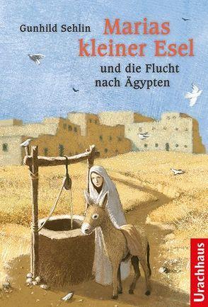 Marias kleiner Esel und die Flucht nach Ägypten von König,  Benjamin, Nordmann-Mörike,  Katja, Sehlin,  Gunhild