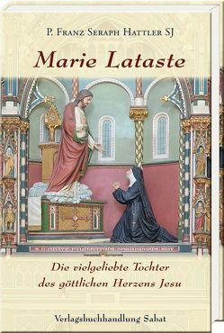 Marie Lataste, die vielgeliebte Tochter des göttlichen Herzens Jesu von Hattler,  Franz Seraph