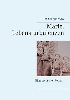 Marie. Lebensturbulenzen von Otto,  Irmhild-Marie