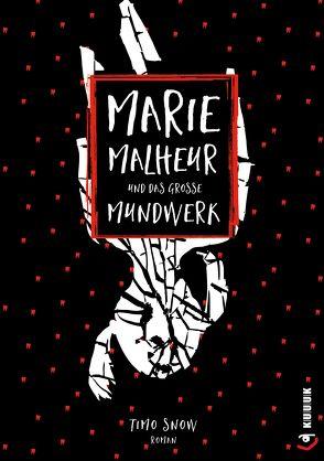 Marie Malheur und das große Mundwerk von Snow,  Timo