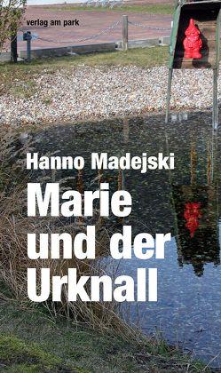 Marie und der Urknall von Madejski,  Hanno