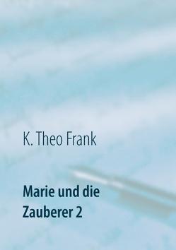 Marie und die Zauberer 2 von Frank,  K. Theo