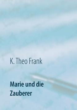 Marie und die Zauberer von Frank,  K. Theo