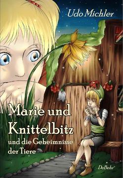 Marie und Knittelbitz und die Geheimnisse der Tiere von Michler,  Udo