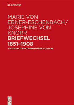 Marie von Ebner-Eschenbach / Josephine von Knorr. Briefwechsel 1851–1908 von Fußl,  Irene, Radecke,  Gabriele, Tanzer,  Ulrike, Zangerl,  Lina-Maria