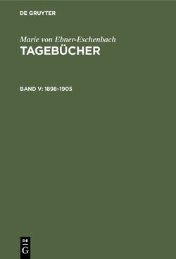 Tagebücher / 1898–1905 von Ebner-Eschenbach,  Marie von, Gabriel,  Norbert, Polheim,  Karl Konrad