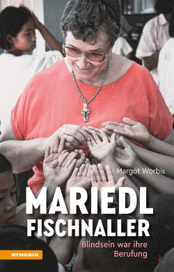Mariedl Fischnaller – Blindheit war ihre Berufung von Worbis,  Margot