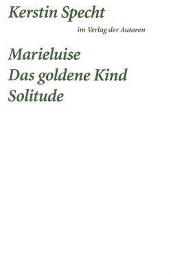 Marielusie / Das goldene Kind / Solitude von Specht,  Kerstin