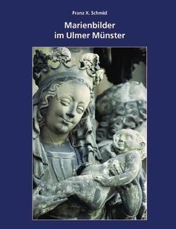 Marienbilder im Ulmer Münster von Schmid,  Franz X.