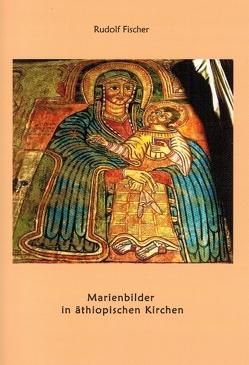 Marienbilder in äthiopischen Kirchen von Fischer,  Rudolf