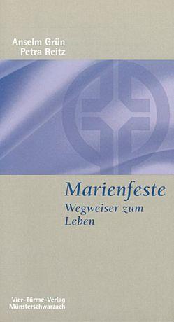 Marienfeste – Wegweiser zum Leben von Grün,  Anselm, Reitz,  Petra