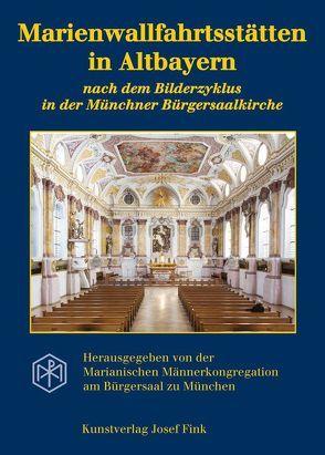 Marienwallfahrtsstätten in Altbayern nach dem Bilderzyklus in der Münchner Bürgersaalkirche von Altmann,  Lothar