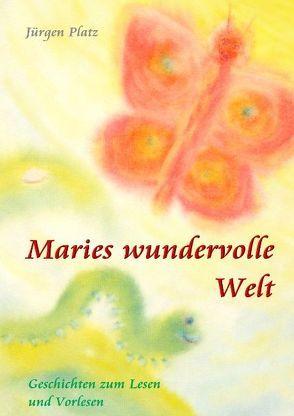 Maries wundervolle  Welt von Platz,  Jürgen Johannes