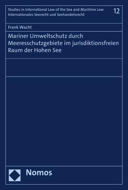 Mariner Umweltschutz durch Meeresschutzgebiete im jurisdiktionsfreien Raum der Hohen See von Wacht,  Frank
