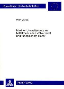Mariner Umweltschutz im Mittelmeer nach Völkerrecht und tunesischem Recht von Gallala,  Imen