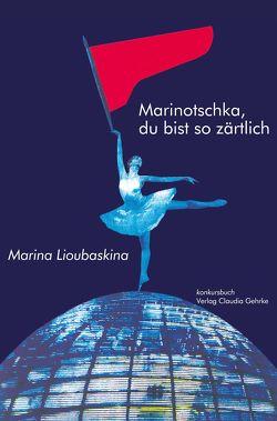 Marinotschka, du bist so zärtlich von Lioubaskina,  Marina, Merbach,  Annette