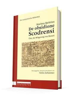 Marinus Barletius – De obsidione Scodrensi von Mairhofer,  Daniela, Müller,  Gernot Michael, Schaffenrath,  Florian, Wulfram,  Hartmut, Zathammer,  Stefan