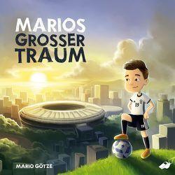 Marios großer Traum von Götze,  Mario, Nixdorf,  Oliver, Thyret,  Andre