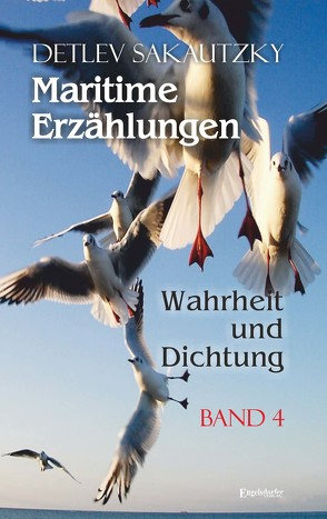 Maritime Erzählungen – Wahrheit und Dichtung (Band 4) von Sakautzky,  Detlev