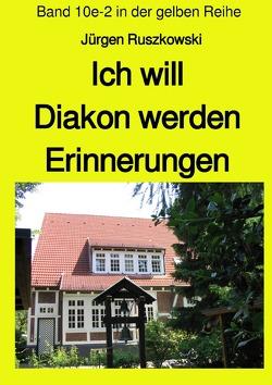 maritime gelbe Reihe bei Jürgen Ruszkowski / Ich will Diakon werden – Erinnerungen – Band 10e-2 in der gelben Reihe von Ruszkowski,  Jürgen